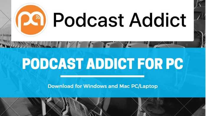 Download Podcast Addict App for PC/Laptop in Windows 10/8/7 and Mac